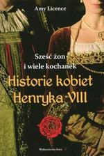 Historie kobiet Henryka VIII. Sześć żon i wiele kochanek w Księgarni Literon.pl