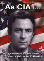 As CIA i .... W kręgu donosów, mitów i faktów o Ryszardzie pułkowniku Kuklińskim w Księgarni Literon.pl