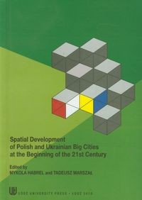 Zobacz książkę Spatial development of Polish and Ukrainian Big Cities at the Beginning of the 21st Century w Księgarni Internetowej Grzbiet.pl