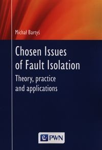Zobacz książkę Chosen lssues of Fault Isolation. Theory, practice and applications w Księgarni Internetowej Grzbiet.pl