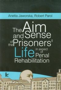 Zobacz książkę The aim and sense of the prisoners? life in aspect of penal rehabilitation w Księgarni Internetowej Grzbiet.pl