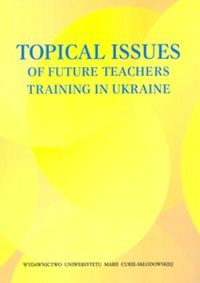 Zobacz książkę Topical Issues of Future Teachers Training in Ukraine w Księgarni Internetowej Grzbiet.pl