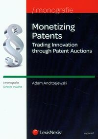 Zobacz książkę Monetizing Patents Trading Innovation through Patent Auctions w Księgarni Internetowej Grzbiet.pl