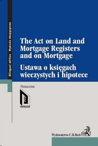 Zobacz książkę Ustawa o księgach wieczystych i hipotece The Act on Land and Mortgage Registers and on Mortgage w Księgarni Internetowej Grzbiet.pl