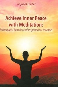 Zobacz książkę Achive Inner Peace with Meditation. Techniques, Benefits and Inspirational Teachers w Księgarni Internetowej Grzbiet.pl